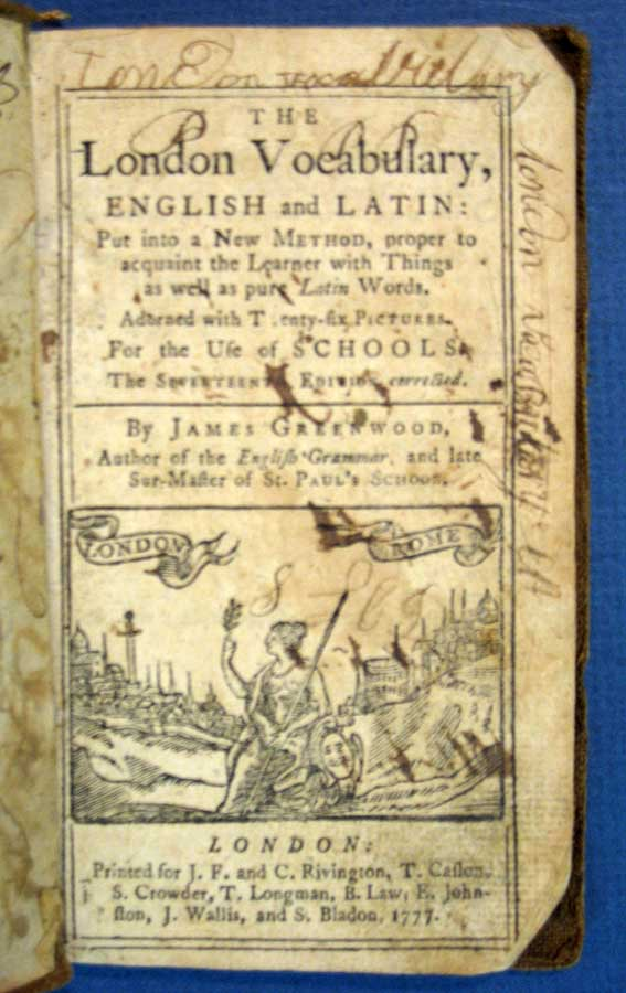 The LONDON VOCABULARY, English and Latin: Put into a New Method, proper to Acquaint the Learner with Things as well as pure Latin Words. Adorned with Twenty-six Pictures. For the Use of Schools. James Greenwood, d. 1737.