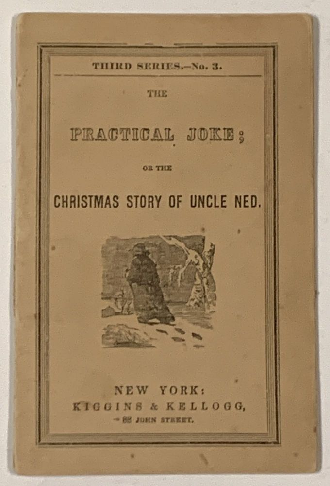 The PRACTICAL JOKE; or The Christmas Story of Uncle Ned. Third Series. - No. 3. Childrens Chapbook.