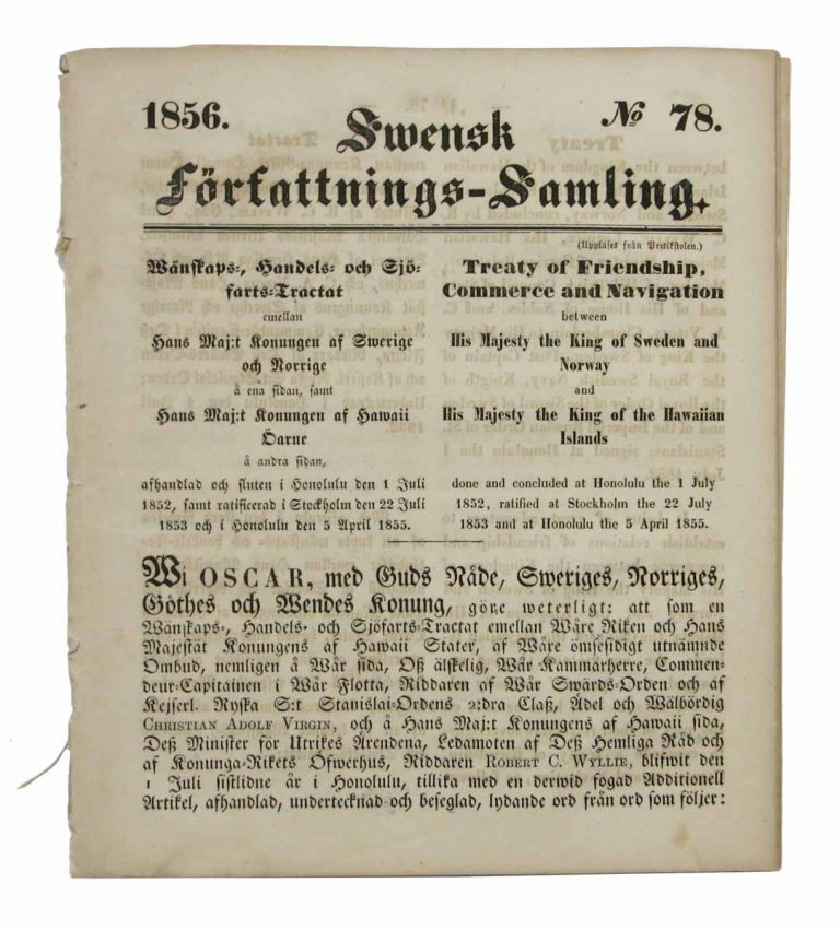 SWENSK FORFATTNINGS - SAMLING. 1856. No. 78. Treaty of Friendship, Commerce and Navigation between His Majesty the King of Sweden and Norway and His Majesty the King of the Hawaiian Islands done and concluded at Honolulu the the 1 July 1852, ratified at Stockholm the 22 July 1853 and at Honolulu the 5 April 1855. [Drop title]. Hawaii History, Kamehameha IV.