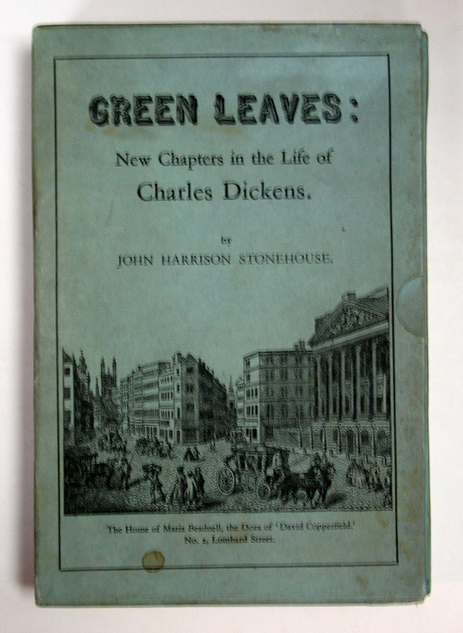GREEN LEAVES: New Chapters in the Life of Charles Dickens. John Harrison Stonehouse.