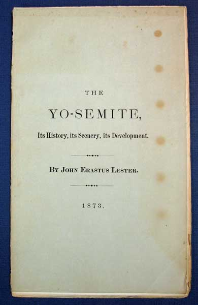 The YO-SEMITE; Its History, Its Scenery, Its Development. John Erastus Lester, 1840 - 1900.