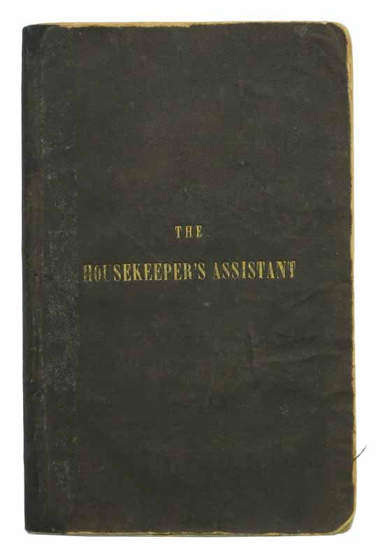 The HOUSEKEEPER'S ASSISTANT, Composed Upon Temperance Principles, with Instruction in the Art of Making Plain and Fancy Cakes, Puddings, Pastry, Confectionary, Ice Creams, Jellies, Blanc Mange, Also for the Cooking of All the Various Kinds of Meats and Vegetables; with a Variety of Useful Information and Receipts Never Before Published. 'By an Old Housekeeper', Ann H. pseudoynm for Allen.