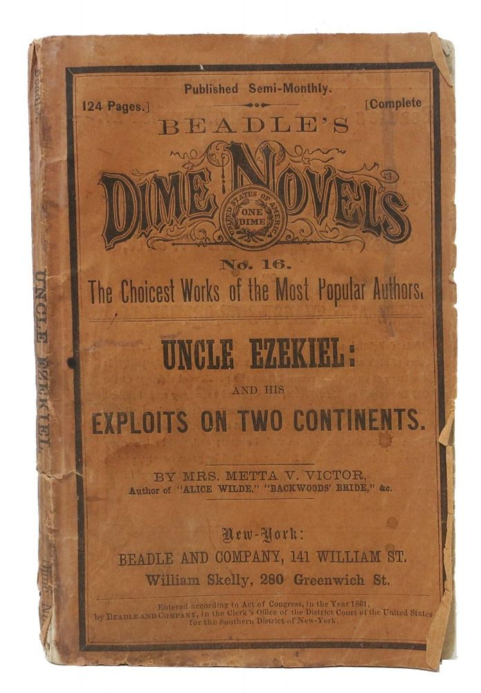 UNCLE EZEKIEL: And His Exploits on Two Continents. Beadle's Dime Novels. No. 16. Victor Mrs, etta, ictoria Fuller. 1831 - 1885.