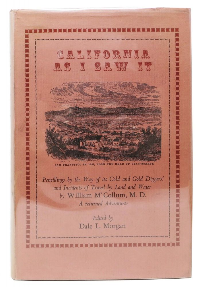 CALIFORNIA AS I SAW IT. Pencillings by the Way of its Gold and Gold Diggers! And Incidents of Travel by Land and Water. William M'Collum, W. H. Hecox., Dale L. Morgan.