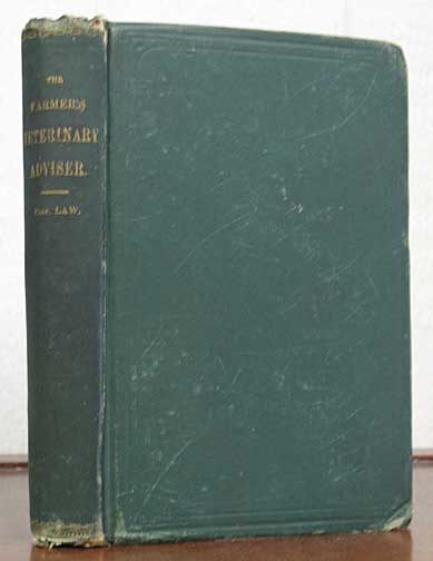 The FARMER'S VETERINARY ADVISER. A Guide to the Prevention and Treatment of Disease in Domestic Animals. James Law, 1838 - 1921.