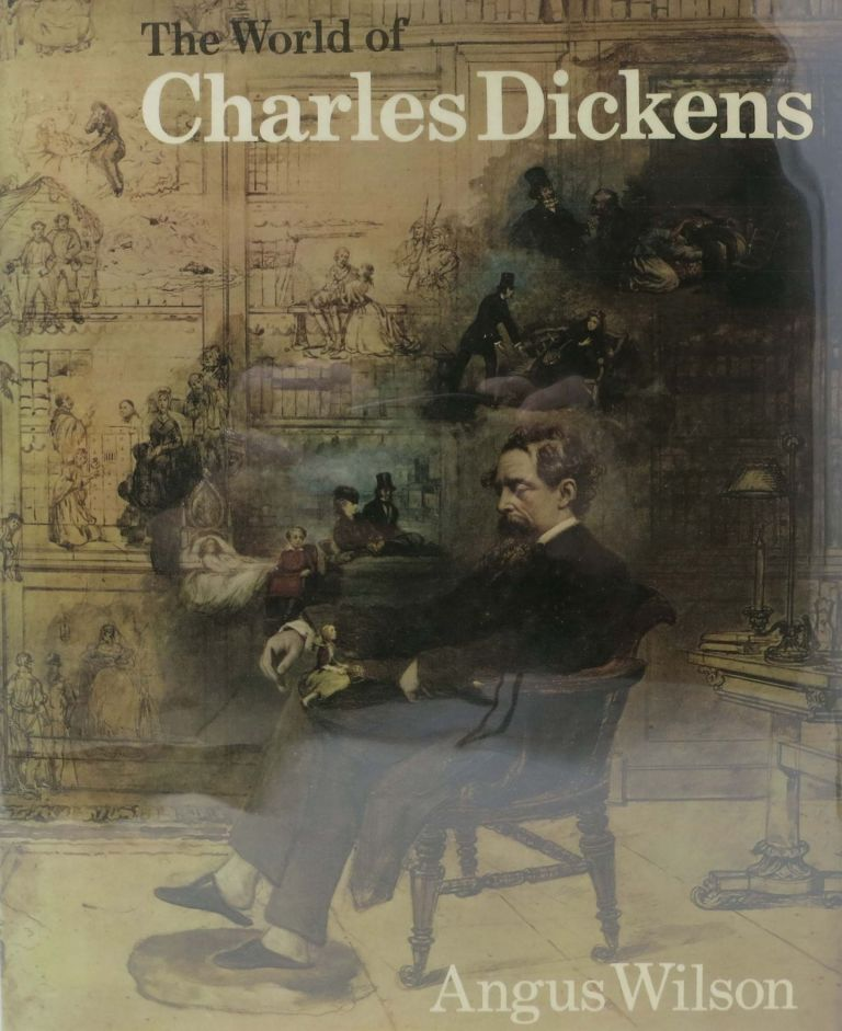 The WORLD Of CHARLES DICKENS. Angus Wilson.