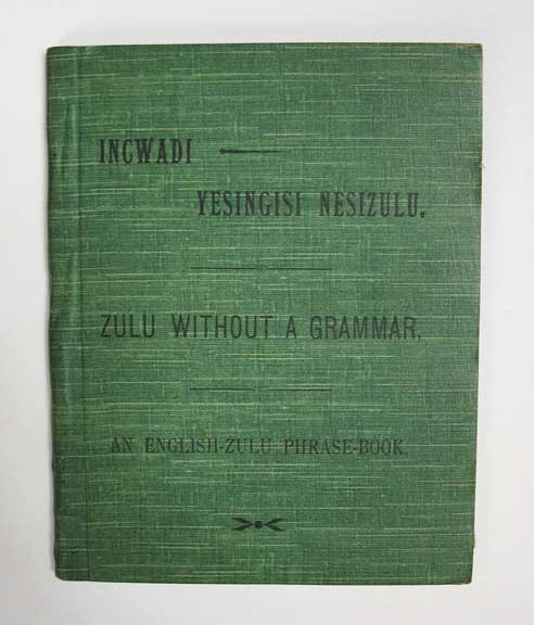 INCWADI YESINGISI NESIZULU. Zulu Without a Grammar, by Conversational Exercises. For Housekeepers, Farmers, Overseers, Storekeepers, Doctors, Police, and All Such as Come Into Frequent Contact with Natives. A. T. Bryant, Missionary.