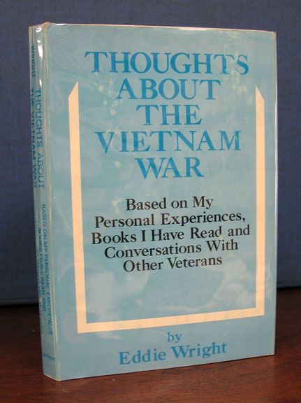 THOUGHTS ABOUT The VIETNAM WAR. Based on my Personal Experiences, Books I Have Read and Conversations with Other Veterans. A Hearthstone Book. Eddie Wright.