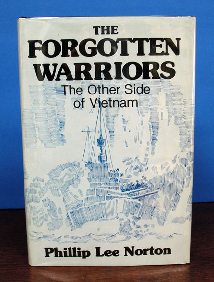 The FORGOTTEN WARRIORS: The OTHER SIDE Of VIETNAM. Phillip Lee Norton.