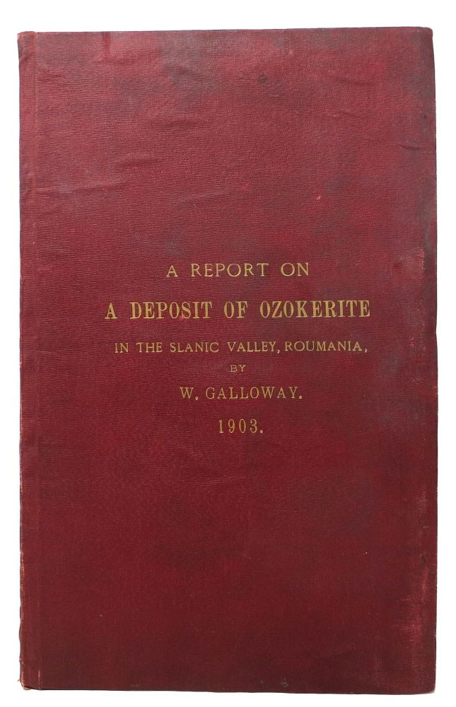 A REPORT On A DEPOSIT Of OZOKERITE in the Slanic Valley, Roumania. 1903. Sir William . Johnston Galloway, Louis Campbell, Henry - Former owners Slade, 1840 - 1927.
