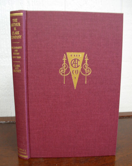 The ARTHUR H. CLARK COMPANY. A Bilbiography and History 1902 - 1992. Robert A. Clark, Patrick J. Brunet.