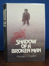 SHADOW Of A BROKEN MAN. George C. Chesbro.
