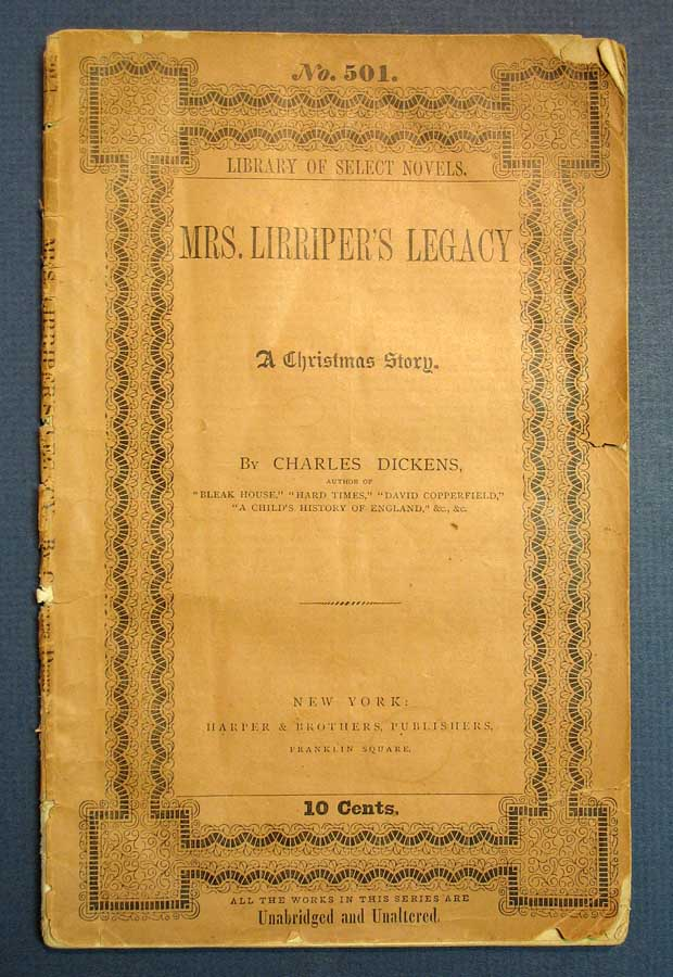 MRS. LIRRIPER'S LEGACY. A Christmas Story. Library of Select Novels. No. 501. Price 10 Cents. Charles . Mulholland Dickens, Hesba, Amelia Ann Blandord. Stretton, Henry T. Edwards, Charles Allston . Spicer, Rosa. Collins, 1812 - 1870, 1827 - 1876, Sarah. 1832 - 1911 Smith.