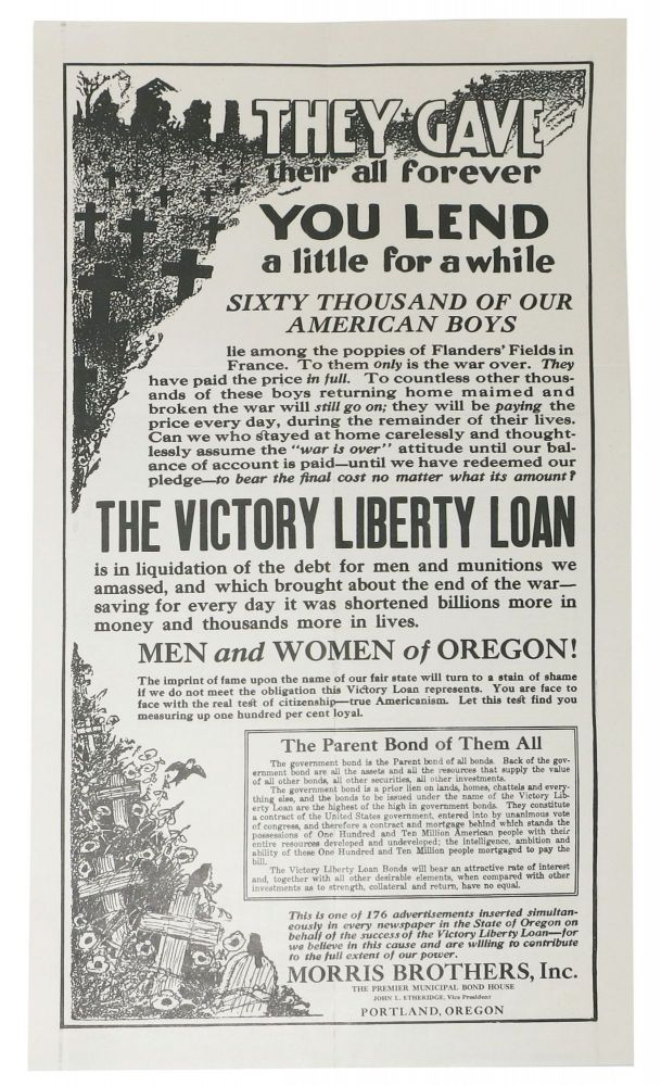 THEY GAVE THEIR ALL FOREVER - YOU LEND A LITTLE For A WHILE. The Victory Liberty Loan is in Liquidation of the Debt for Men and Munitions we Amassed, and Which Brought About the End of the War - Saving for Every Day it was Shortened Billions More in Money and Thousands More in Lives. World War I. Poster, Inc. Advertising Publication - John L. Etheridge Morris Brothers.