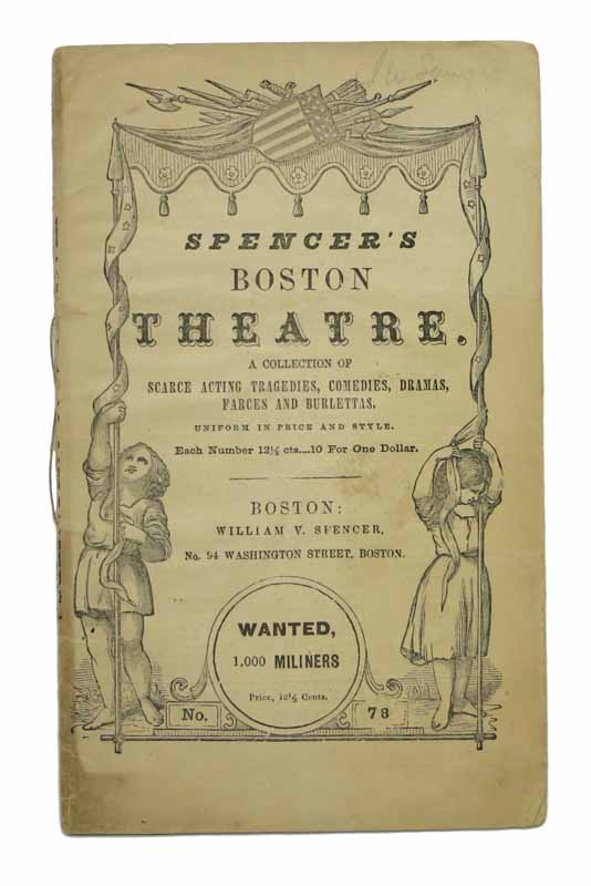 WANTED, ONE THOUSAND SPIRITED YOUNG MILLINERS, For The GOLD DIGGINGS. A Farce - In One Act. With Original Cast, Costumes, and all the Stage Business. No. 78. [Published in]: Spencer's Boston Theatre. A Collection of Scarce Acting Tragedies, Comedies, Dramas, Farces and Burlettas. Uniform in Price and Style. . Stirling Coyne, oseph, 1803 - 1868.