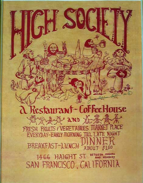 HIGH SOCIETY. A Restaurant - Coffee House. 1466 Haight St. Between Masonic and Ashbury. San Francisco, California. California Restaurant History, Joanne Schulman - Artist Barton.