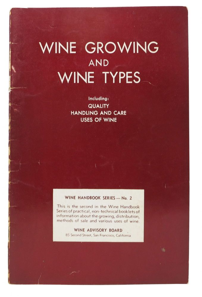 WINE GROWING And WINE TYPES.; Including: Quality, Handling and Care, Uses of Wine. Wine Handbook Series No. 2. Wine Advisory Board Publication.
