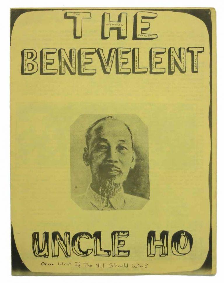 The BENEVELENT [sic] UNCLE HO, Or... What if the NLF Should Win? The Assassin of Freedom. His Hands are Stained with the Blood of All Viet Names North and South Who Refused to Bend or Give up Their Freedom to Communist Dictatorship. Terror is His Legacy. Pro-Vietnam War Propaganda.