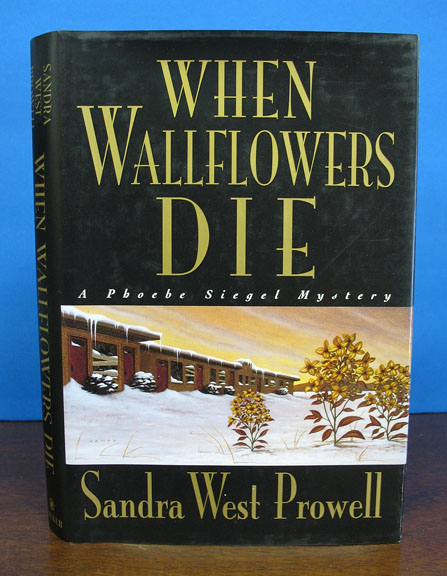 WHEN WALLFLOWERS DIE. A Phoebe Siegel Mystery. Sandra West Prowell.