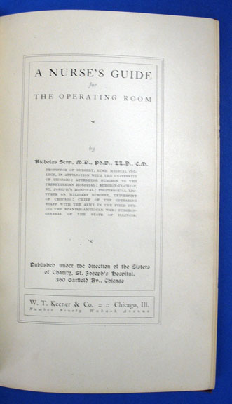 A NURSE'S GUIDE For The OPERATING ROOM. Published Under the Direction of the Sisters of Charity, St. Joseph's Hospital. Nicholas Senn, 1844 - 1908.