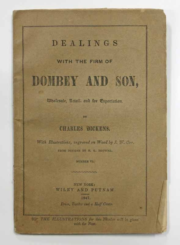DEALINGS With The FIRM Of DOMBEY And SON, Wholesale, Retail, and For Exportation. Number VI. Charles Dickens, 1812 - 1870.