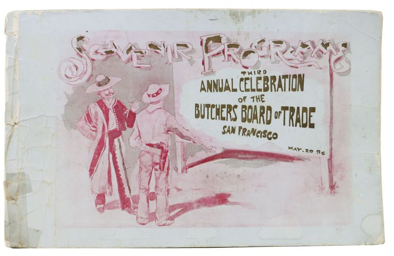 SOUVENIR PROGRAM. THIRD ANNUAL CELEBRATION Of The BUTCHERS BOARD Of TRADE SAN FRANCISCO. May 20 .96 [Cover title]. Anonymous.
