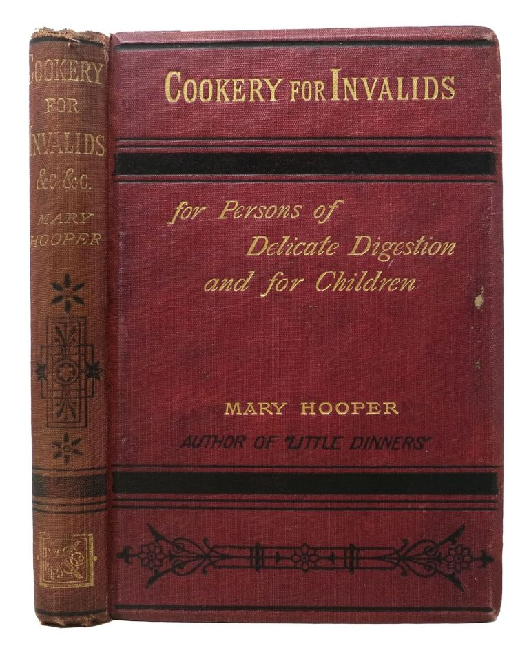 COOKERY For INVALIDS, Persons of Delicate Digestion, and For Children. Mary Hooper.
