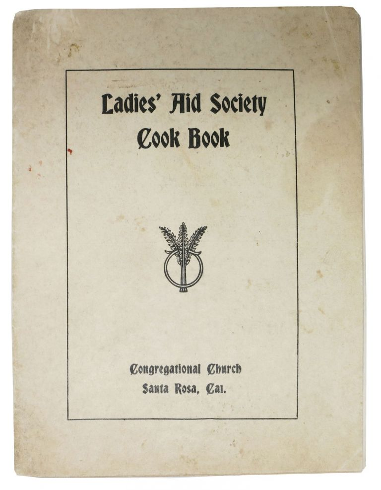LADIES' AID SOCIETY COOK BOOK. Congretional Church. Santa Rosa, Cal. [cover title]. California Benefit Cookery Book.