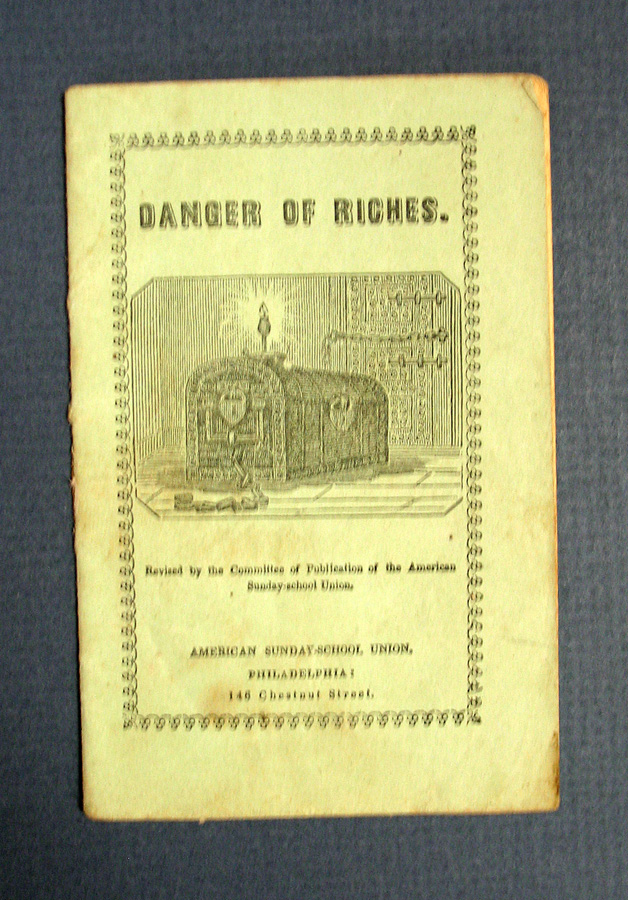 DANGER Of RICHES. Written for the AM. S. S. U., and Revised by the Committee of Publication. Chapbook, American Sunday-School Union.
