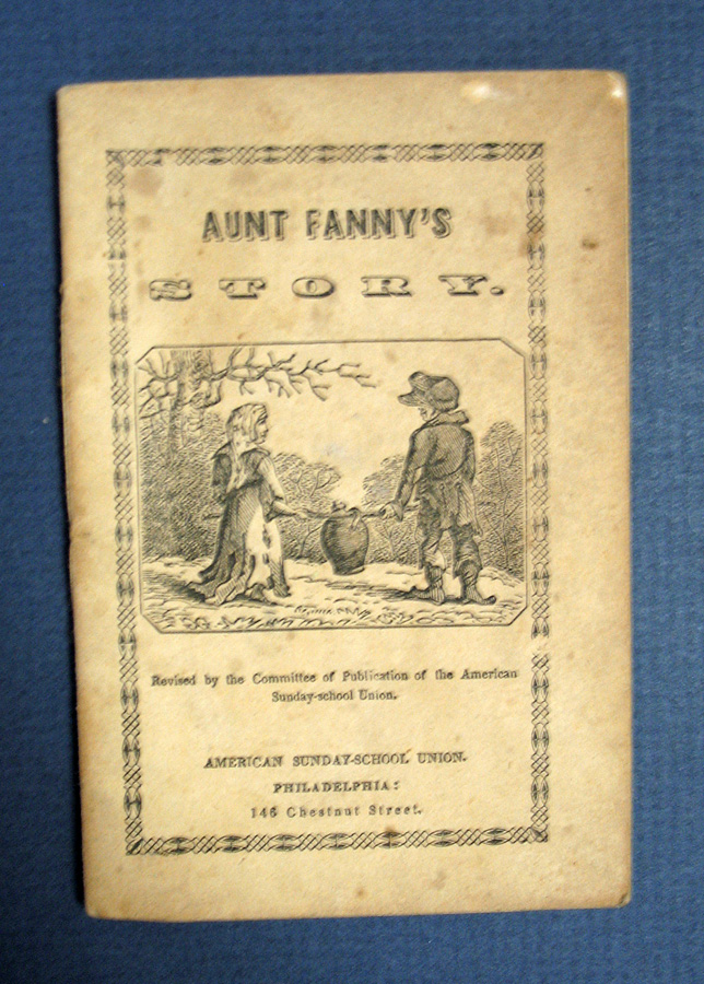 AUNT FANNY'S STORY. Written for the AM. S. S. U., and Revised by the Committee of Publication. Chapbook, American Sunday-School Union.