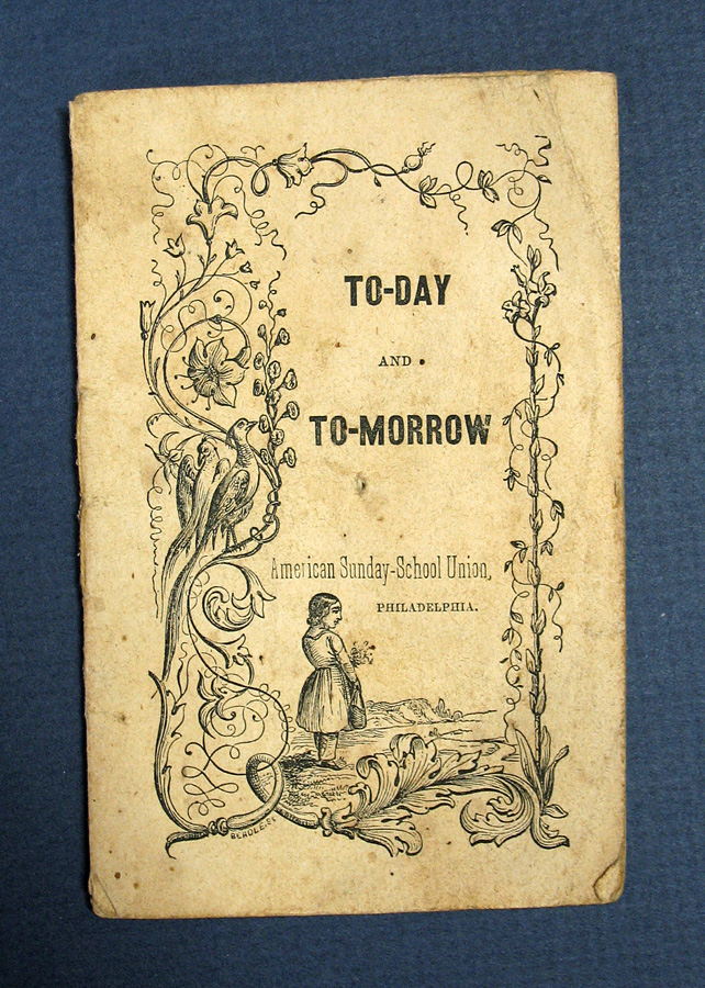 TO - DAY And TO - MORROW. Chapbook, American Sunday-School Union.