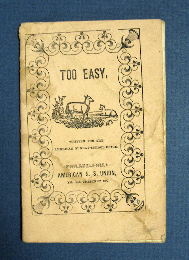 TOO EASY. A Story for Boys and Girls. Chapbook, American S. S. Union, American Sunday-School Union.