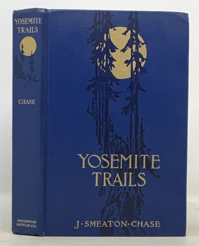 YOSEMITE TRAILS. Camp and Pack-Train in the Yosemite Region of the Sierra Nevada.; With Illustrations from Photographs and a Map. J. Smeaton Chase.
