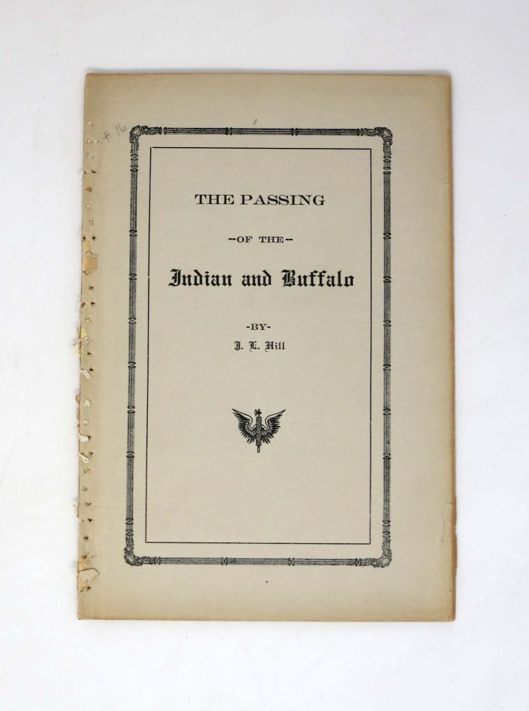 The PASSING Of The INDIAN And BUFFALO. J. L. Hill.