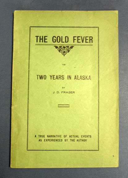 The GOLD FEVER or Two Years in Alaska. A True Narrative of Actual Events as Experienced by the Author. Fraser, ames, uncan.