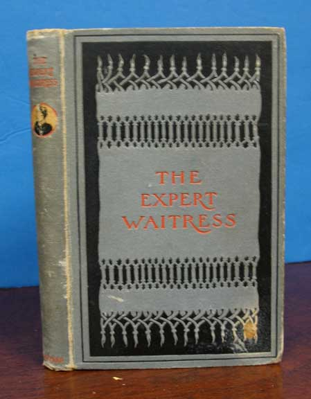 The EXPERT WAITRESS. A Manual for the Pantry, Kitchen, and Dining-Room. Anne Frances Springsteed.