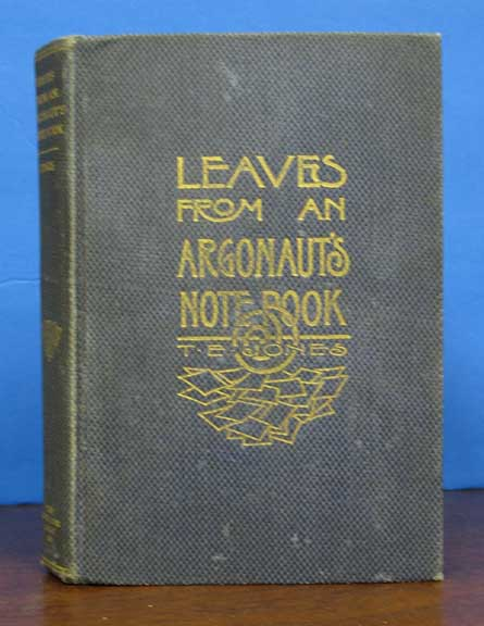 LEAVES From An ARGONAUT'S NOTE BOOK: A Collection of Holiday and Other Stories Illustrative of the Brighter Side of Mining Life in Pioneer Days. Judge . . Armer Jones, Laura Adams -, heodore, ldon. 1830 - 1907, 1874 - 1963.