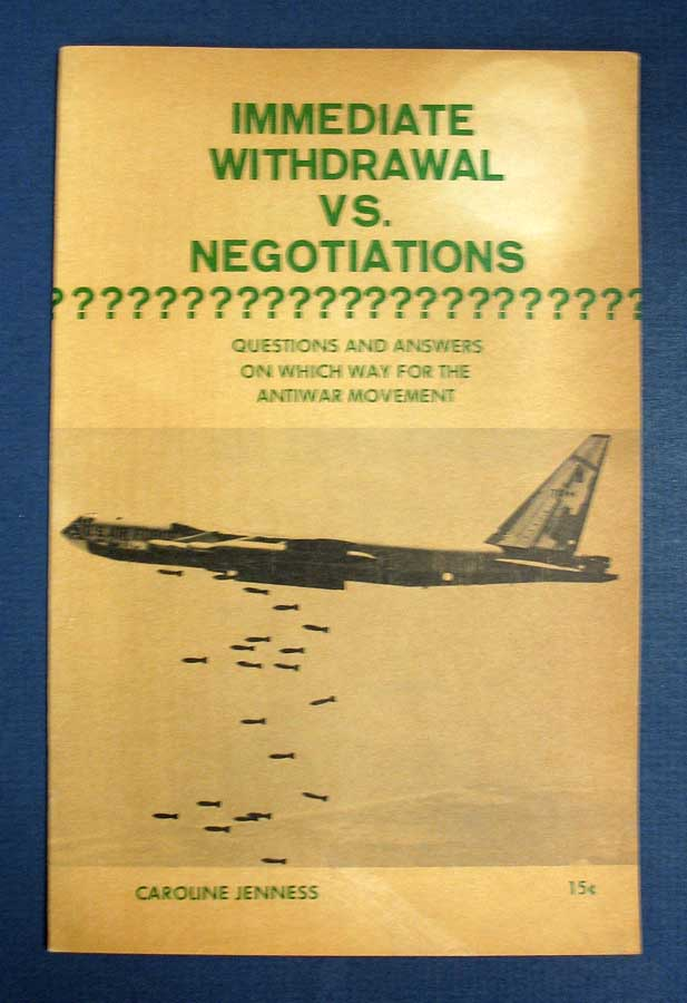 IMMEDIATE WITHDRAWAL Vs. NEGOTIATIONS ????????????????? [etc.] Questions and Answers on Which Way for the Antiwar Movement. Caroline Jenness.