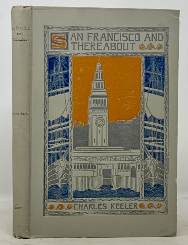 SAN FRANCISCO And THEREABOUT. Charles Keeler.