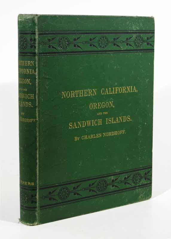 NORTHERN CALIFORNIA, OREGON, And The SANDWICH ISLANDS. Charles Nordhoff, 1830 - 1901.