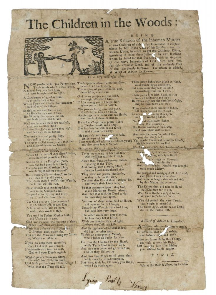 The CHILDREN In The WOODS: Being a True Relation of the inhuman Murder of Two Children of a deceased Gentleman in Norfolk .... this wicked Uncle ... contrived to have them destroyed by two Ruffians. Broadside Ballad.
