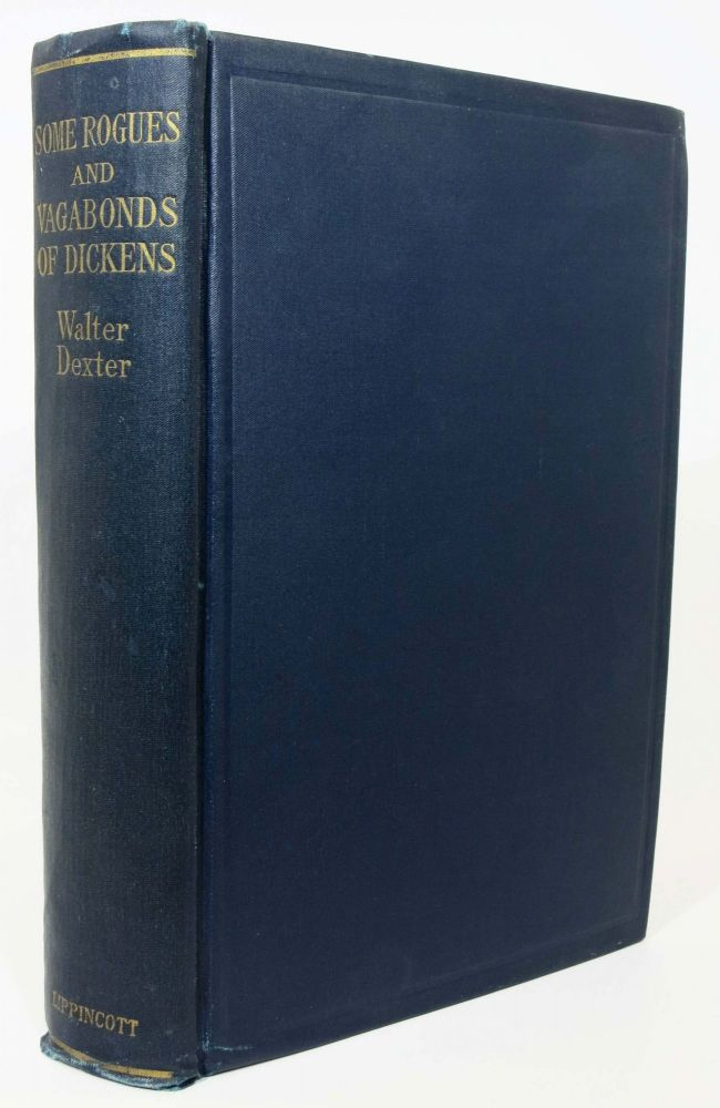 SOME ROGUES And VAGABONDS Of DICKENS. Charles. 1812 - 1870 Dickens, Walter Dexter.