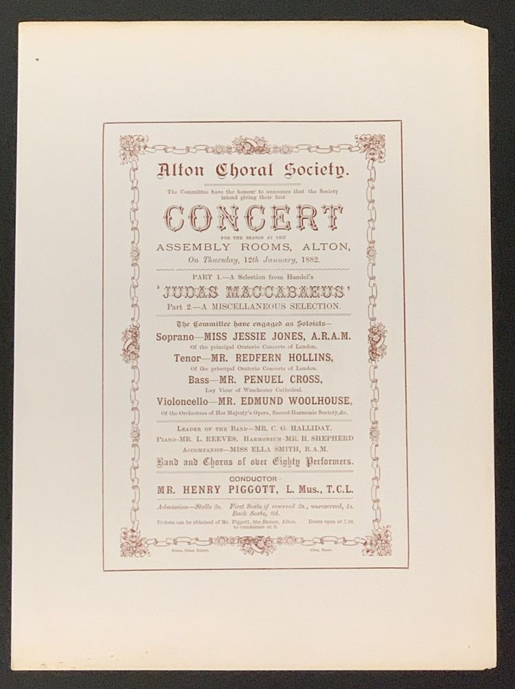 The COMMITTEE Have The HONOUR To ANNOUNCE THAT The SOCIETY INTEND GIVING THEIR FIRST CONCERT For The SEASON At The ASSEMBLY ROOMS, ALTON, On THURSDAY, 12th JANUARY, 1882. Redfern Hollins Alton Choral Society. Henry Piggott - Conductor. Jessie Jones, etc. - Soloists, Edmund Woolhouse, Penuel Cross.