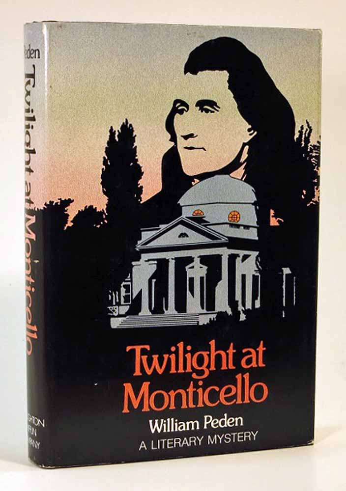TWILIGHT At MONTICELLO. A Literary Mystery. William Peden, 1914 - 1993, William Edgar Stafford - Previous owner.