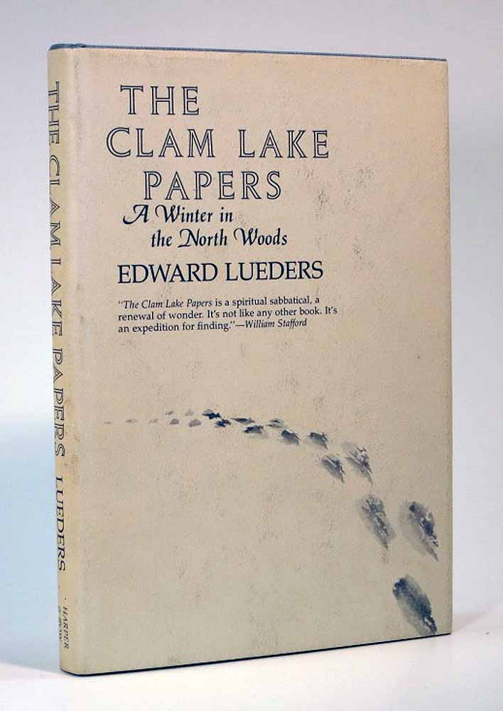 The CLAM LAKE PAPERS. A Winter in the North Woods. Introducing the Metaphorical Imperative and Kindred Matters. Edward Lueders, 1914 - 1993, William Edgar Stafford - Previous owner.