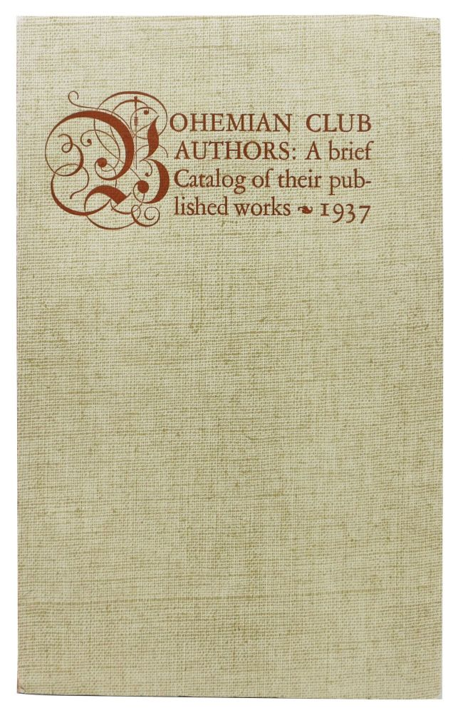 """A BRIEF CATALOG Of The PUBLISHED WORKS Of BOHEMIAN CLUB AUTHORS. Francis P. - Chair of the """"Committee on an Exhibition of Books"""" Farquhar."""
