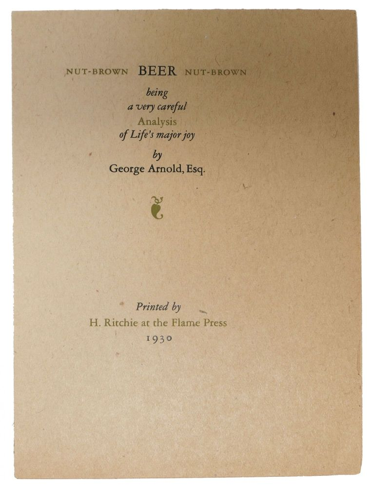 NUT-BROWN BEER NUT-BROWN. Being a Very Careful Analysis of Life's Major Joy. George . Ritchie Arnold, Harry Ward - Printer, 1834 - 1865, 1905 - 1996.