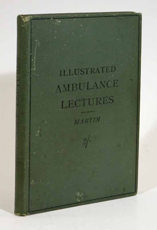 ILLUSTRATED AMBULANCE LECTURES. To Which is Added A NURSING LECTURE in Accordance with the Regulations of the St. John Ambulance Association for Male and Female Classes. John Martin, ichael, arding. 1847 - 1906.