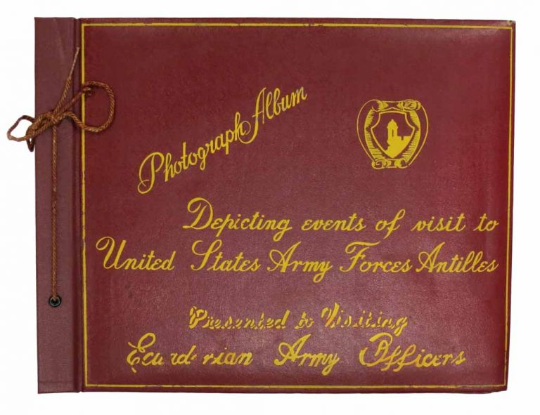PHOTOGRAPH ALBUM DEPICTING EVENTS Of VISIT To UNITED STATES ARMY FORCES ANTILLES PRESENTED To VISITING ECUADORIAN ARMY OFFICERS. [Cover title]. US Military History.