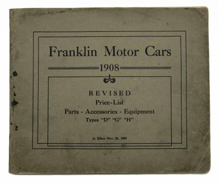 "FRANKLIN MOTOR-CARS. 1908 Revised Price - List. Parts - Accessories - Equipment. Types ""D"" ""G"" ""H"" In Effect Nov. 20, 1909. Automotive Catalogue / Manual."